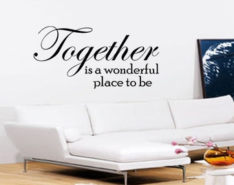 Together Is A Wonderful Place To Be Wall Art - Vinyl Wall Art Sticker Decal - Living Room, Bedroom, Hall