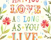 Love As Long As You Live art print | Inspirational Quotation | Watercolor Quote | hand lettered poster | Katie Daisy Wall Art