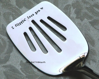 I flippin love you - hand stamped stainless steel spatula for BBQ or cooking in the kitchen