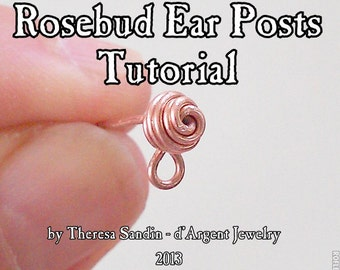 TUTORIAL  Sturdy Rosebud Ear Posts with Loop for a Dangle Attachment, Wire Wrap Wrapping