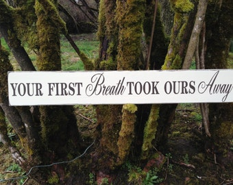 "Your First Breath Took Ours Away Wood Sign  5.5"" x 36"""