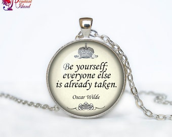 Be yourself everyone else is taken Oscar Wilde pendant quote necklace
