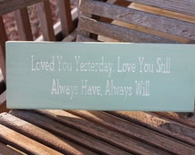 Wood Sign, Loved You Yesterday Love You Still, Always Have Always Will, Love Quote, Romantic Sign, Couples, Family Sign, Hand Painted