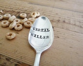 CEREAL KILLER.  Stamped Spoon. Stocking Stuffer. Cereal Spoon. Gifts under 25. As seen by Kat Von D and Steveo