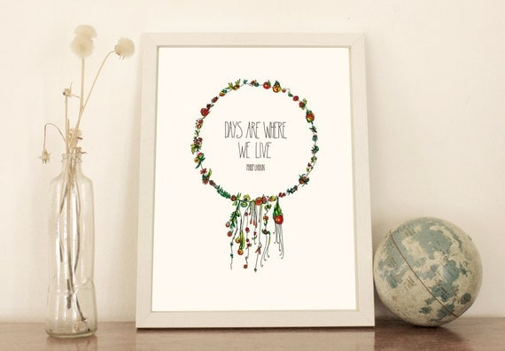 Days are where we live • Flower Garland • Print