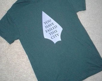 You Have Failed This City T-shirt