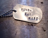 WORTH THE WAIT dog tag ready to ship