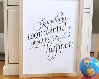 Inspirational quote print with script font, something wonderful is about to happen, READY TO SHIP, Large