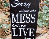 Sorry about the Mess but we Live here wood sign wall hanging