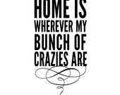 Home is wherever my bunch of crazies are - subway style vinyl lettering wall decal room decor