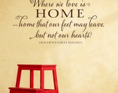 Where we love is home... - Vinyl Wall Decal, Vinyl Lettering, Oliver Wendell Holmes Quote, Sticker