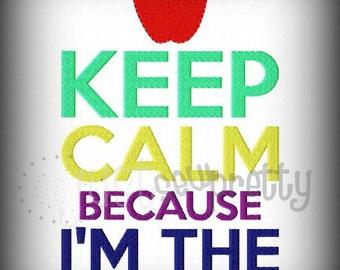 Keep Calm I'm The Teacher Machine Embroidery Design