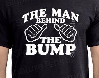 The Man Behind The Bump Tshirt T-Shirt Funny Dad gift Baby Shower Father day Daddy Gag Joke Humor Gift Mens dad to be gift  husband shirt