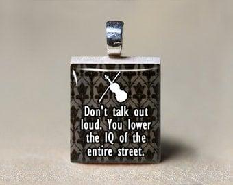 Sherlock Holmes Pendant, Sherlock Quote, Sherlock Necklace, Don't Talk Out Loud. You Lower the IQ of the Entire Street, 221 B Baker Street