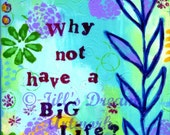 Emily Dickinson Poem, Why Not Have a Big Life, 8x10 archival print, blue, green, purple, flower