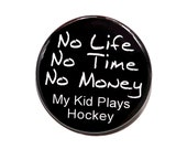 No Life My Kid Plays Hockey - Button Pinback Badge 1 1/2 inch