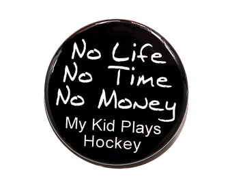 No Life My Kid Plays Hockey - Button Pinback Badge 1 1/2 inch - Magnet Keychain or Flatback