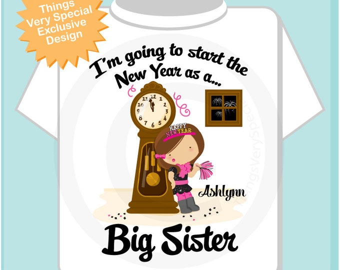 I'm Going to Start the New Year as A Big Sister Shirt or Onesie, Personalized (07182013a)