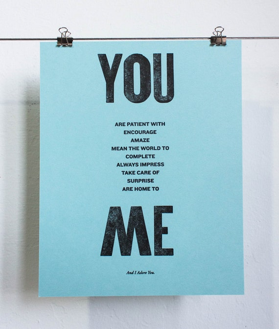 YOU are patient with, encourage, amaze, take care of, surprise, are home to ME - 8x10 letterpress print, black ink with paper color options