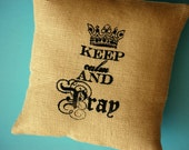 Keep Calm and Pray Screen Printed Burlap Pillow Cover