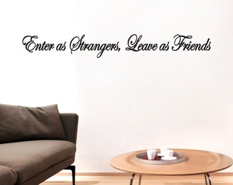 Enter As Strangers Leave As Friends - Entryway Wall Decals