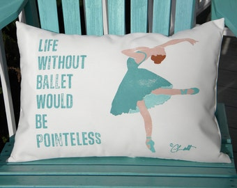 Outdoor pillow LIFE WITHOUT BALLET  hand painted 15x20 dance pointe shoes hip hop jazz Crabby Chris Original