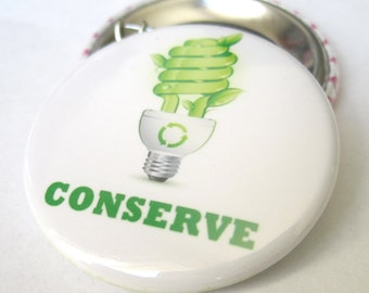 Earth Day, Conserve Button, Energy Efficient, Global Warming, Recycle, Use Less Plastic, Pin back Button, 1.5 in (38mm) Button or Magnet