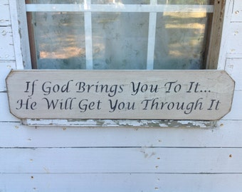 Handmade Sign - If God Brings You To It He Will Get You Through It