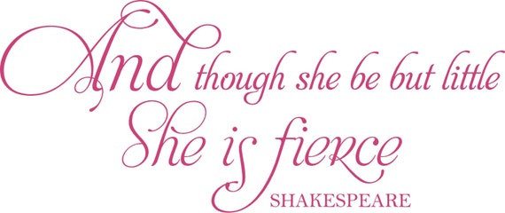 Shakespeare Quotes She May Be Small: And Though She May Be Little She Is Fierce SHAKESPEARE 36x15