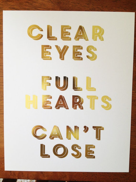 Gold Foil Metallic Friday Night Light's Clear Eyes Full Hearts Can't Lose Print