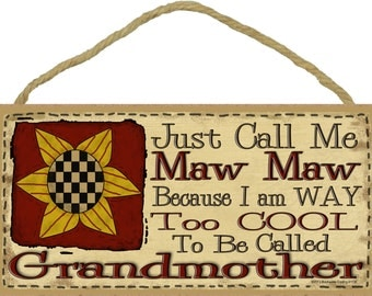 """Just Call Me MAW MAW I'm Way Too Cool For Grandmother Sign 5"""" x 10"""" Prim SUNFLOWER Grandparent Wall Plaque"""