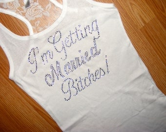 I'm getting Married Bitches tank top - half lace bride to be tank top - bachelorette tank top - bridal lace tanks