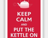 Keep Calm and PUT The KETTLE ON Poster 13x19 (Vintage Red featured -- over 700 colors to choose from)