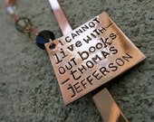 I cannot live without books - Thomas Jefferson Quote bookmark - hand stamped