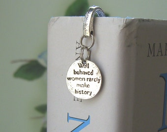 Well Behaved Women Rarely Make History Bookmark