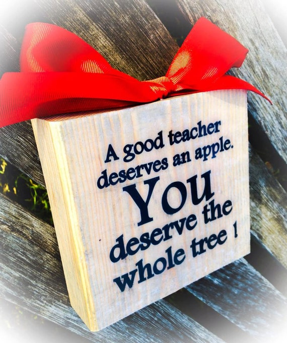 A Good Teacher Deserves An Apple,You Deserve The Whole Tree , Wood Block Sign By Peace 2 U Designs By Syds