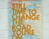 Still Time To Change the Road You're On/ Letterpress Print on Vintage Atlas Page