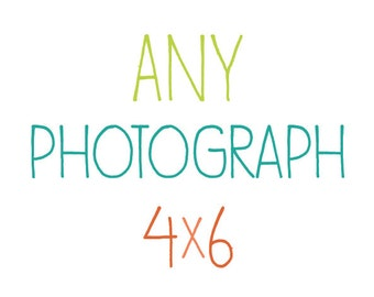 Any Photograph as a 4x6 Print