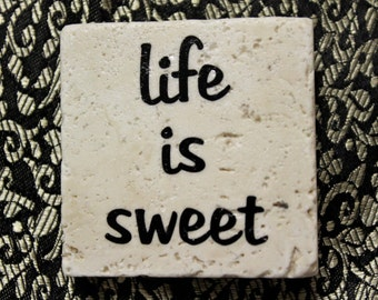 life is sweet... stone magnet 2x2 humorous sayings..gift favors