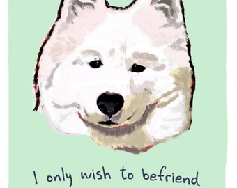 Samoyed 5x7 Print of Original Painting with phrase