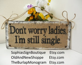 Funny Ring Bearer sign, Dont worry ladies I'm still single, Boys wedding decor, wedding sign, burlap