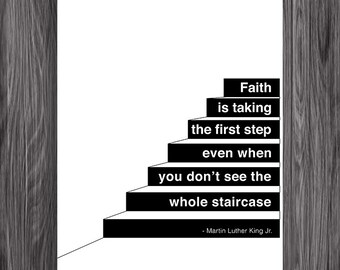 Faith is taking the first step. Martin Luther King Quote. Printable Inspiration. 8x10. DIY. Printable. PDF.