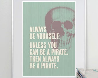Always be yourself. Unless you can be a pirate. Pirate Print. Pirate Quote. Skull Poster. Typographic Print. offizina.