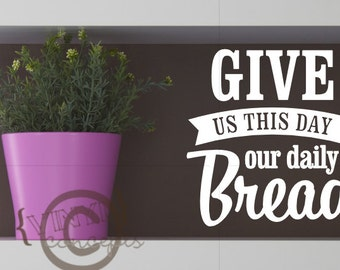 Give us this day out daily bread - Vinyl Wall Art