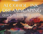 Alcohol Ink Dreamscaping Quick Reference Guide - signed copy