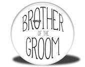 Wedding Party Title - Magnet, Mirror, Bottle Opener or Pin - Brother of the Groom