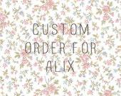 CUSTOM ORDER for Alix