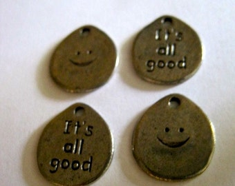 4 IT'S ALL GOOD Pewter Charm- 10% off during April/ May use code Springfun