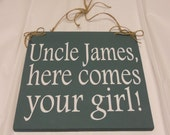 Custom Wedding Aisle Sign/ Here Comes The Bride/ Uncle Here Comes Your Girl