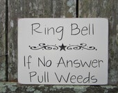 """Ready to Ship Hand Painted Wooden Off White Funny Sign, """"Ring Bell ... If No Answer Pull Weeds"""""""